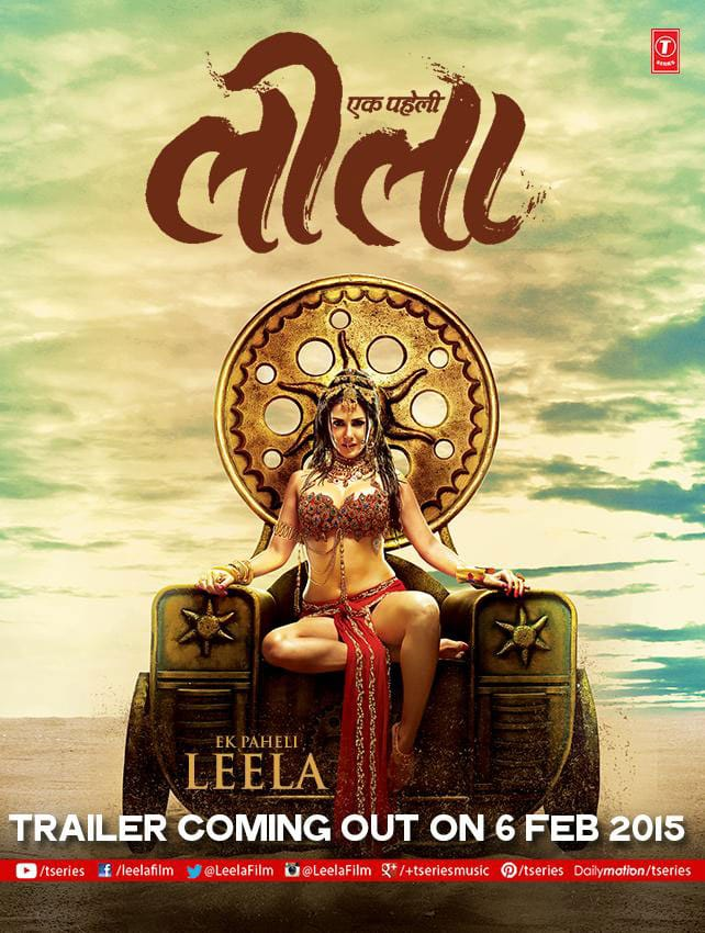 ek paheli...Leela :- @SunnyLeone  aka Leela is coming to meet you on 6.2.2015 Get ready to watch the trailer.Can't wait to meet her,can u? -twitter