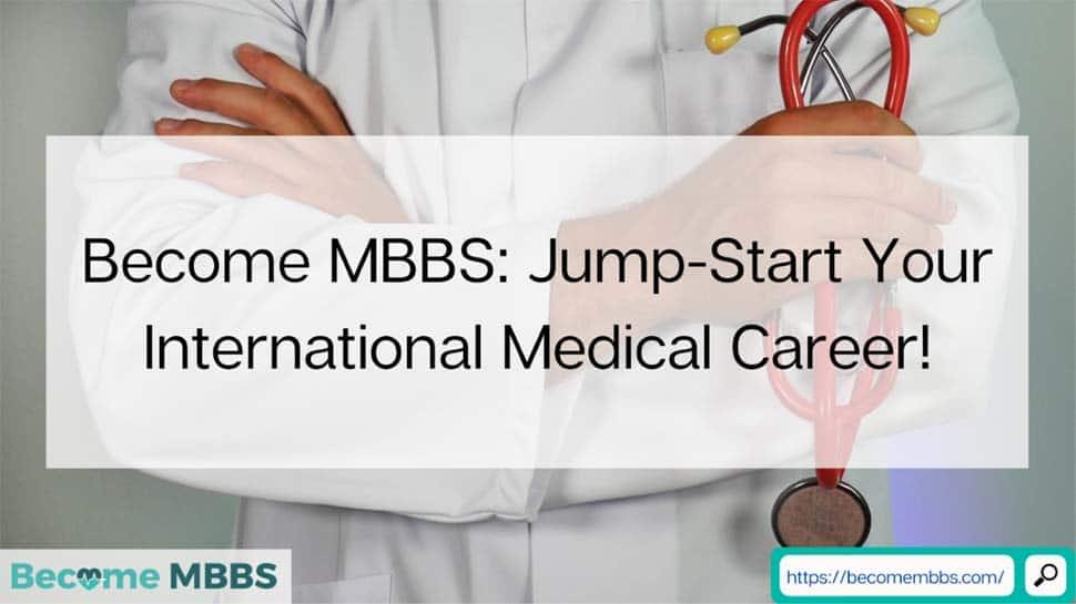 Become MBBS: Jump-Start Your International Medical Career! - Zee News